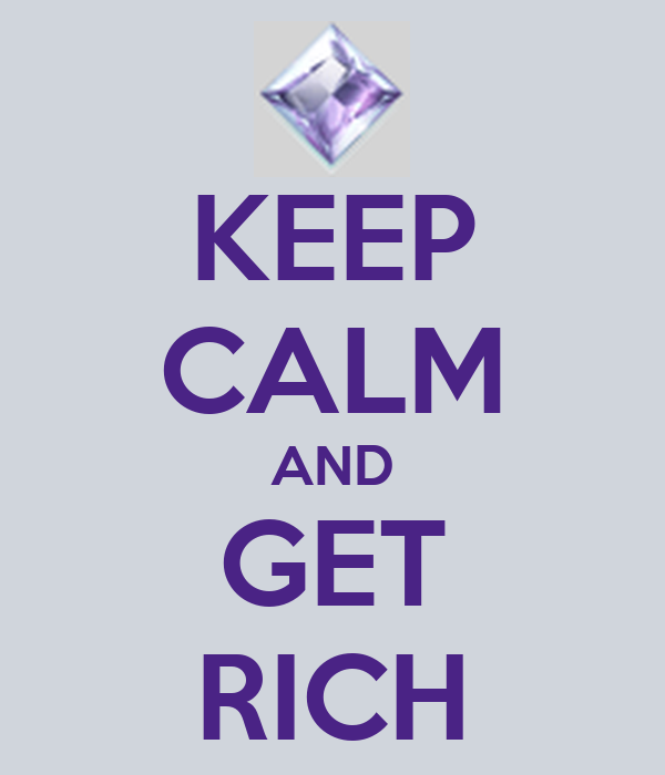 KEEP CALM AND GET RICH