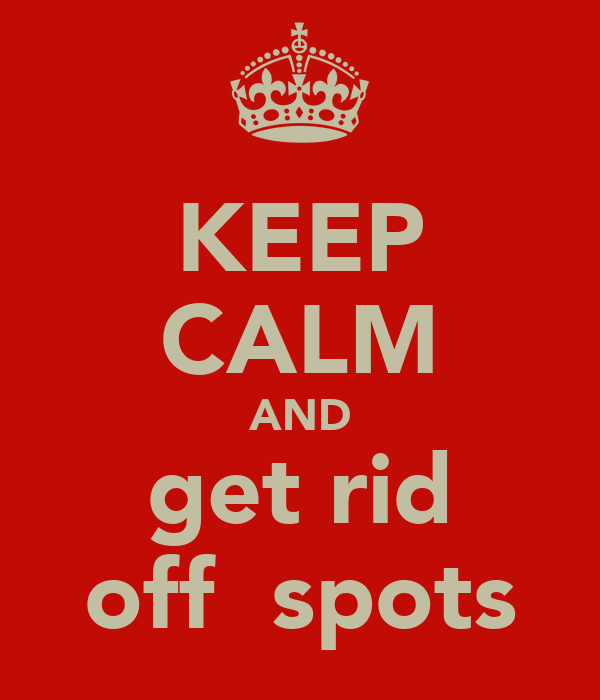 KEEP CALM AND get rid off  spots