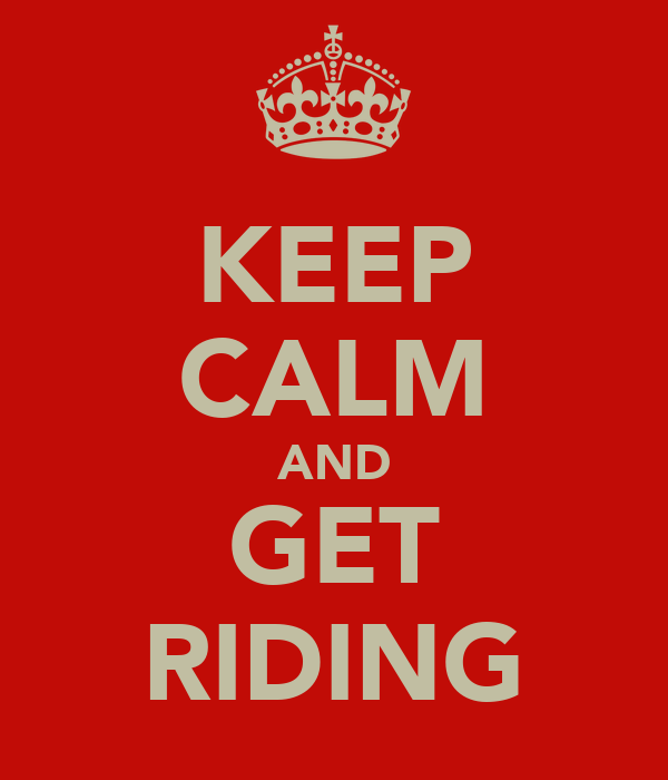 KEEP CALM AND GET RIDING