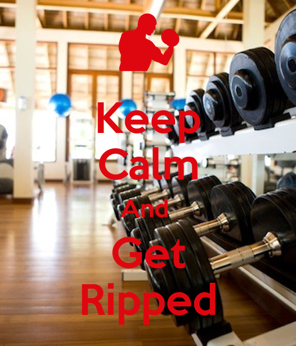 Keep Calm And  Get Ripped