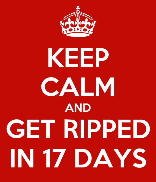 KEEP CALM AND GET RIPPED IN 17 DAYS