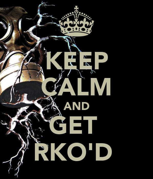 KEEP CALM AND GET  RKO'D