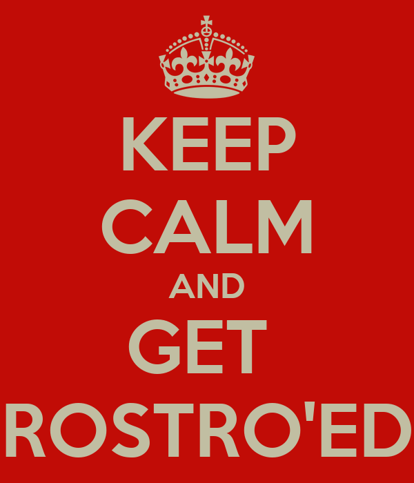 KEEP CALM AND GET  ROSTRO'ED
