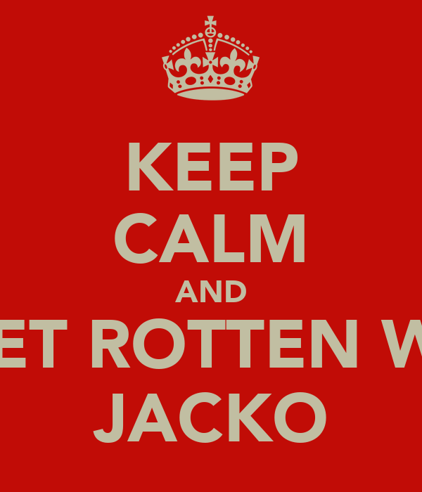 KEEP CALM AND GET ROTTEN WI  JACKO