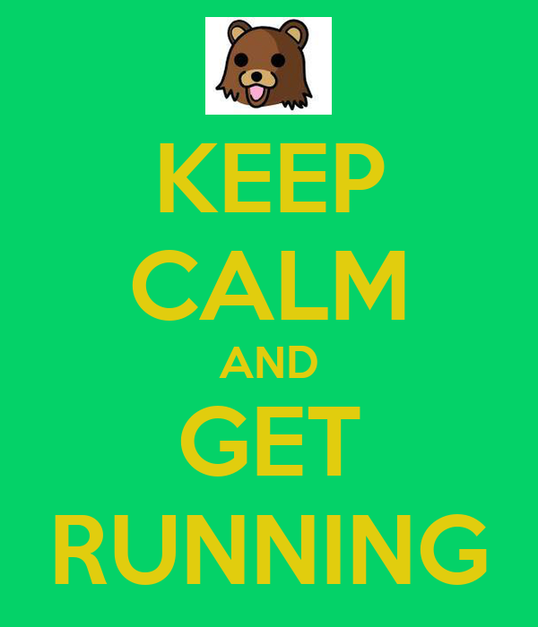 KEEP CALM AND GET RUNNING