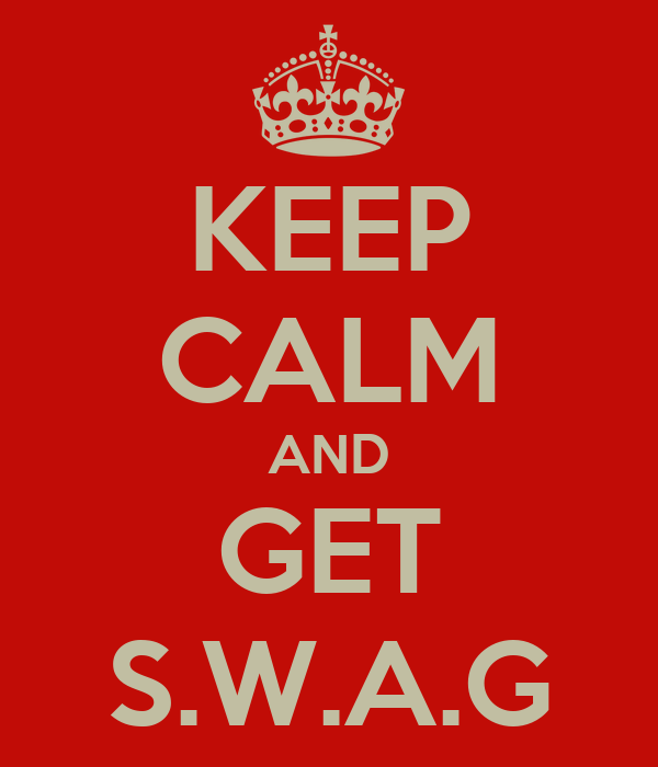 KEEP CALM AND GET S.W.A.G
