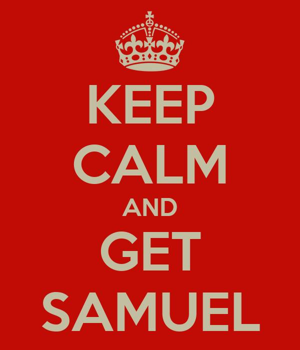 KEEP CALM AND GET SAMUEL