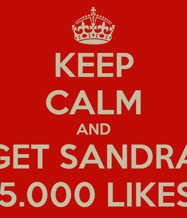 KEEP CALM AND GET SANDRA 15.000 LIKES!