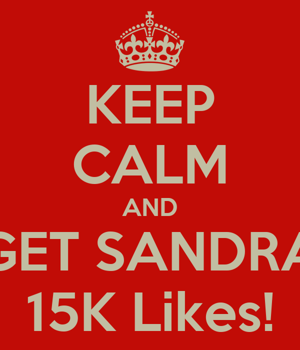 KEEP CALM AND GET SANDRA 15K Likes!