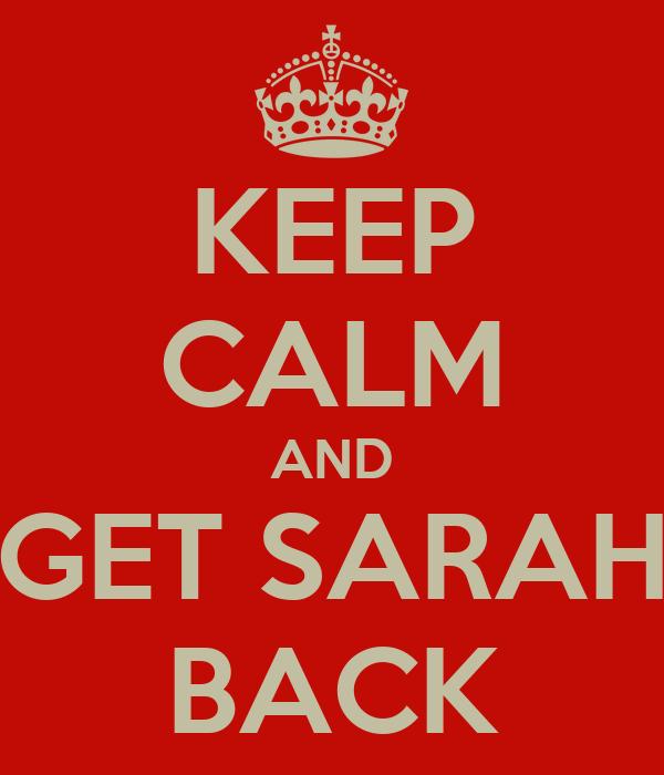 KEEP CALM AND GET SARAH BACK