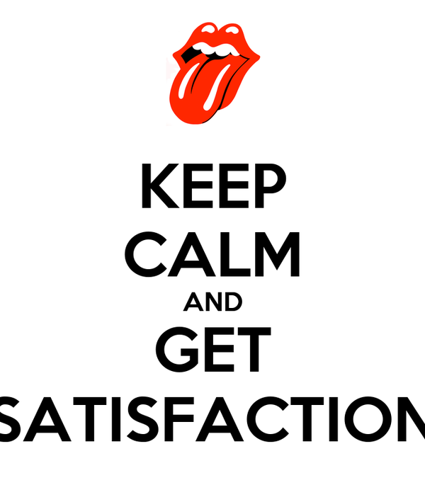 KEEP CALM AND GET SATISFACTION