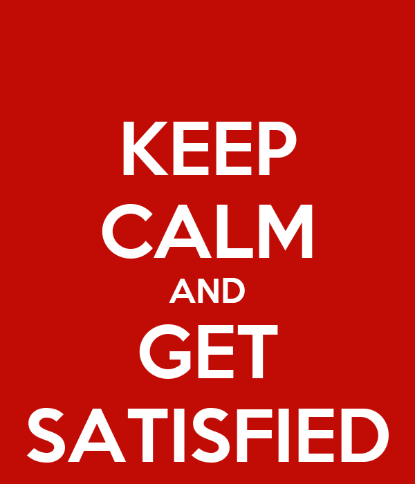 KEEP CALM AND GET SATISFIED