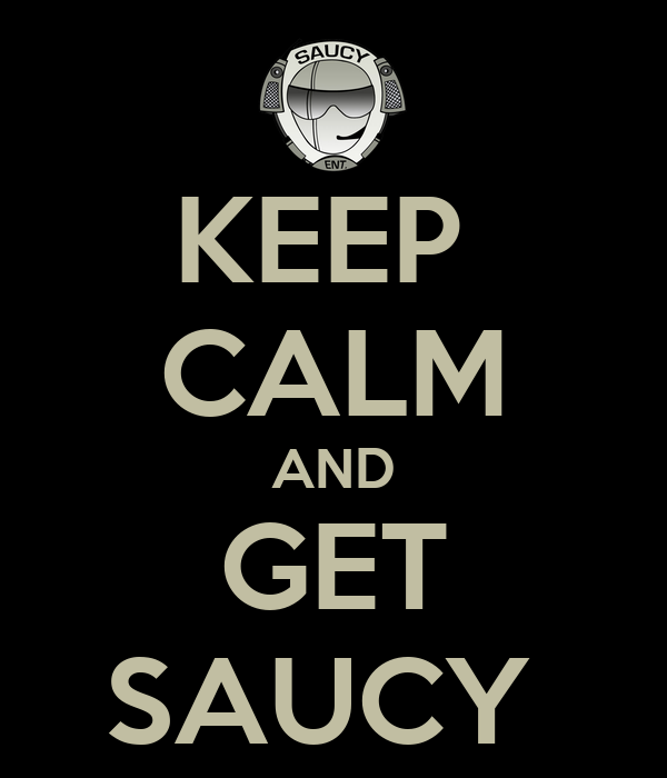 KEEP  CALM AND GET SAUCY