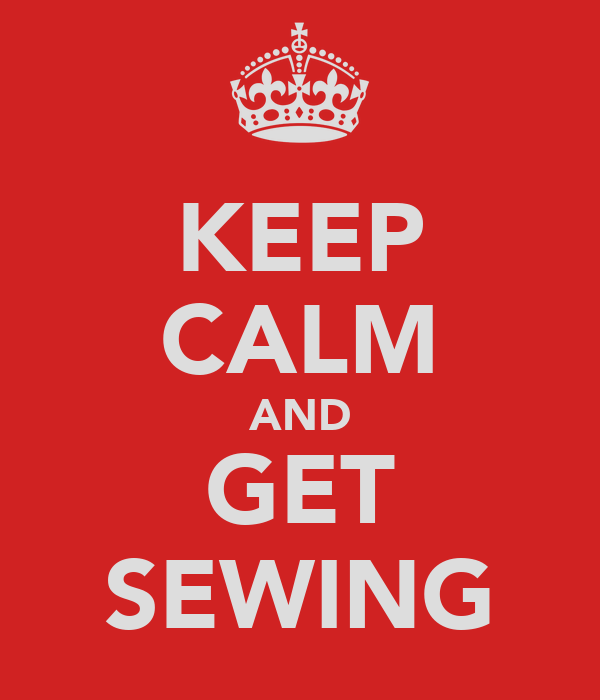 KEEP CALM AND GET SEWING