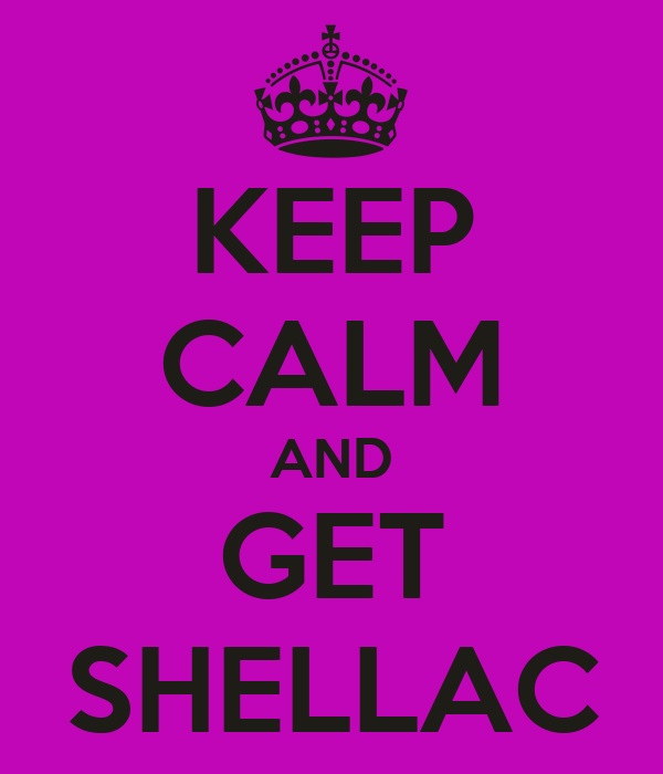 KEEP CALM AND GET SHELLAC