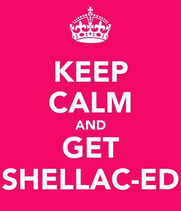 KEEP CALM AND GET SHELLAC-ED