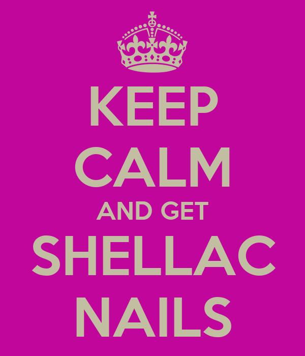 KEEP CALM AND GET SHELLAC NAILS
