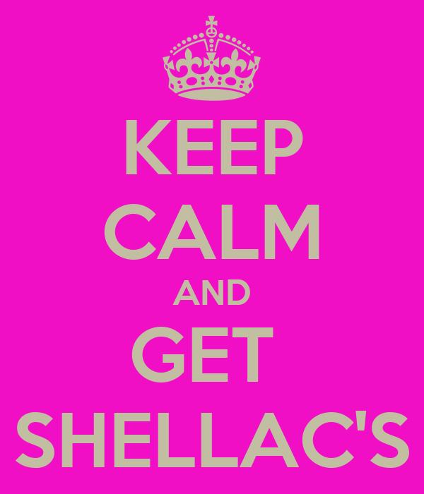 KEEP CALM AND GET  SHELLAC'S