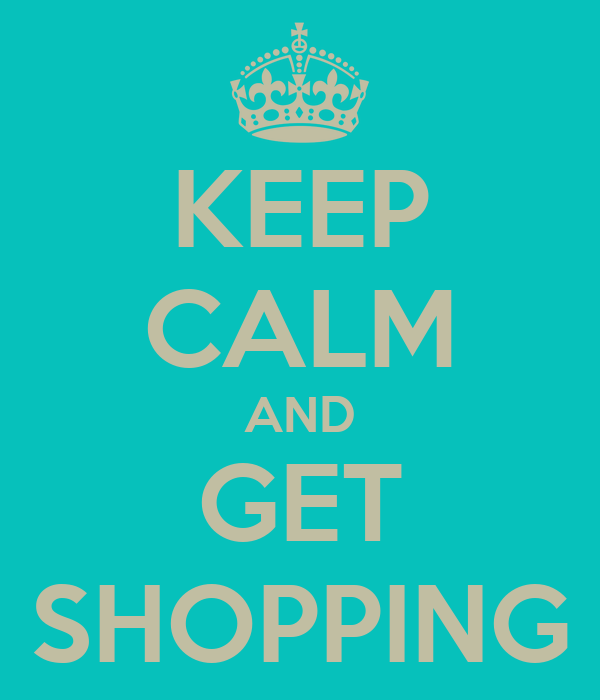 KEEP CALM AND GET SHOPPING