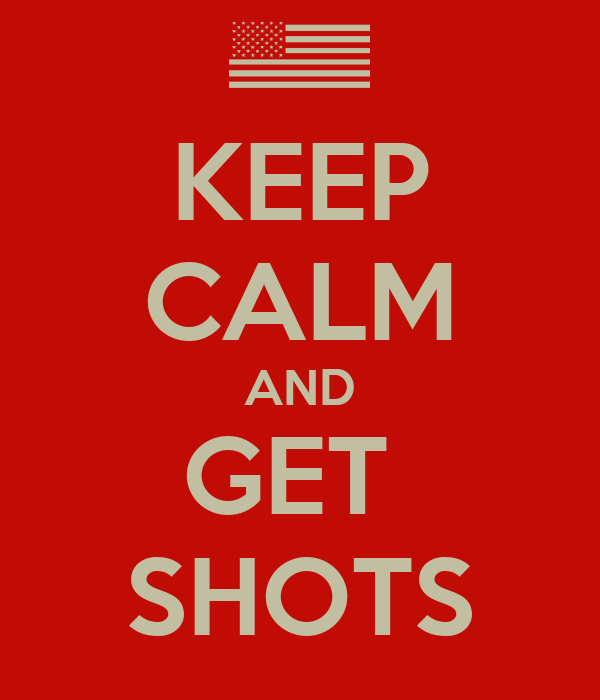 KEEP CALM AND GET  SHOTS