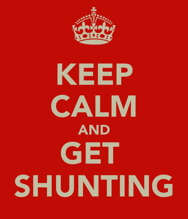 KEEP CALM AND GET  SHUNTING