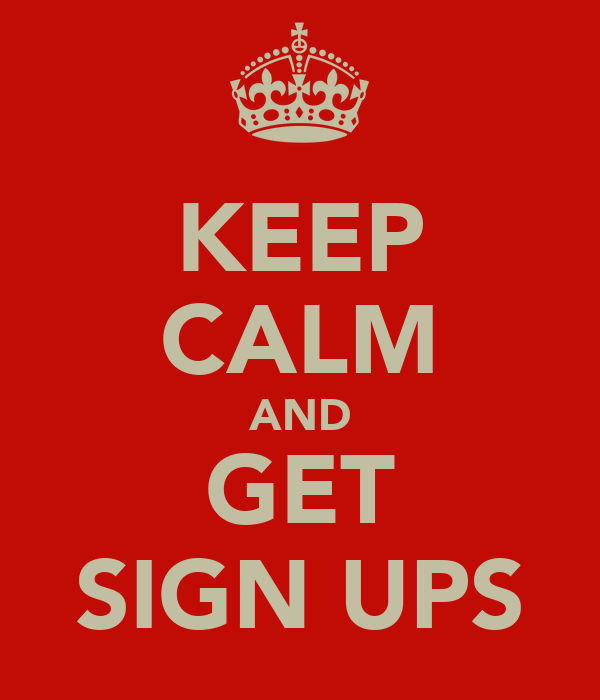 KEEP CALM AND GET SIGN UPS