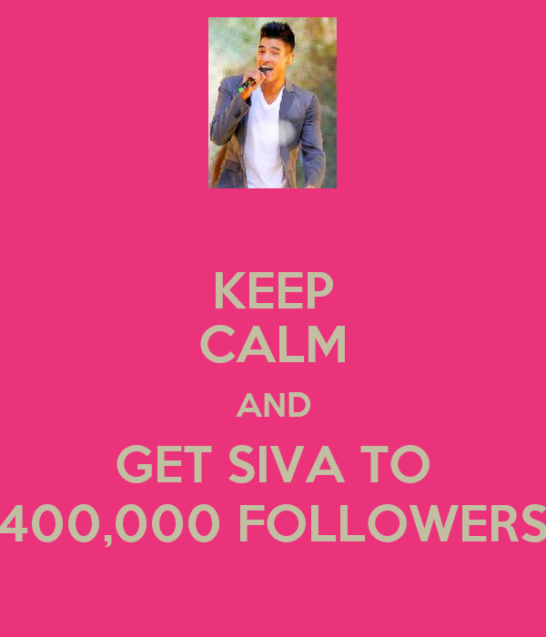 KEEP CALM AND GET SIVA TO 400,000 FOLLOWERS