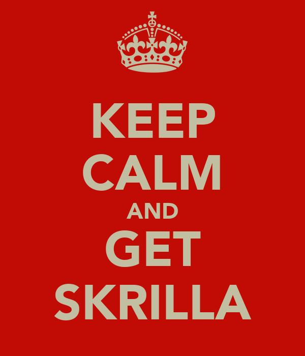KEEP CALM AND GET SKRILLA