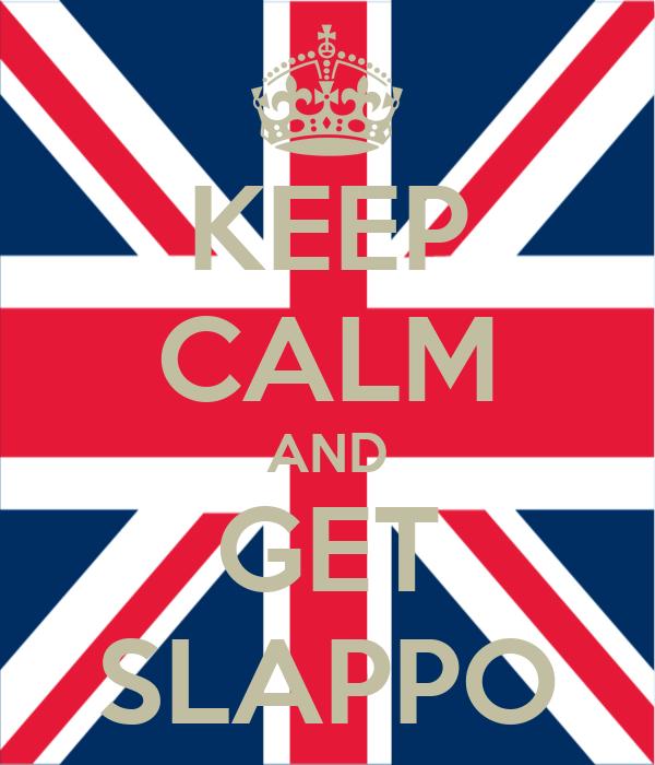 KEEP CALM AND GET SLAPPO