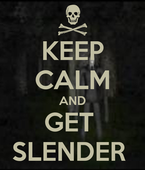KEEP CALM AND GET  SLENDER