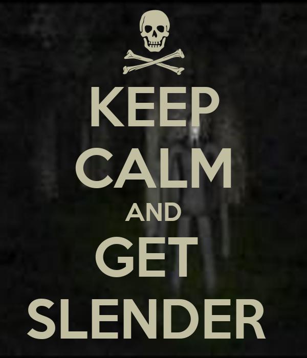 KEEP CALM AND GET  SLENDER