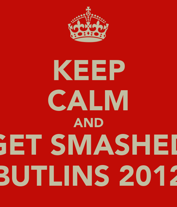 KEEP CALM AND GET SMASHED BUTLINS 2012