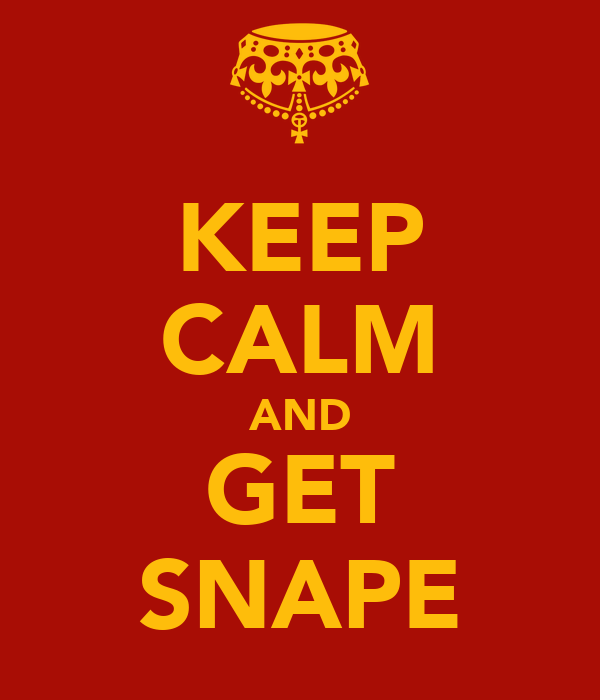 KEEP CALM AND GET SNAPE