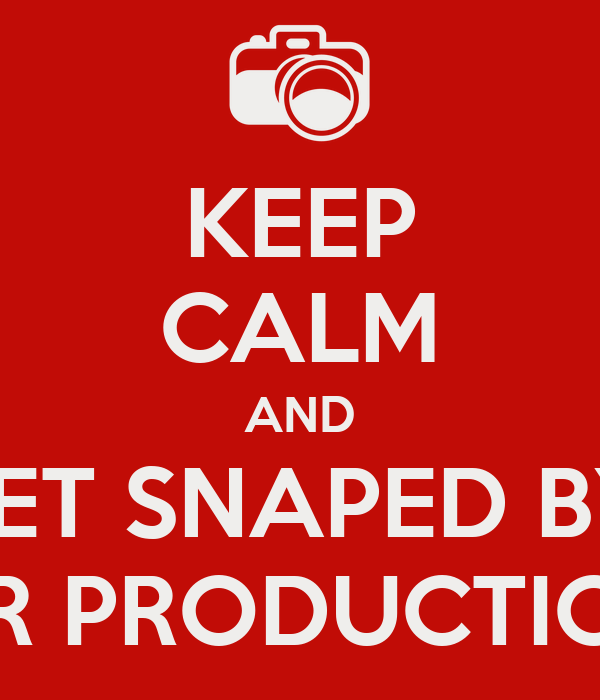 KEEP CALM AND GET SNAPED BY  JMR PRODUCTIONS