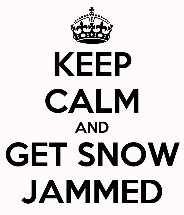 KEEP CALM AND GET SNOW JAMMED