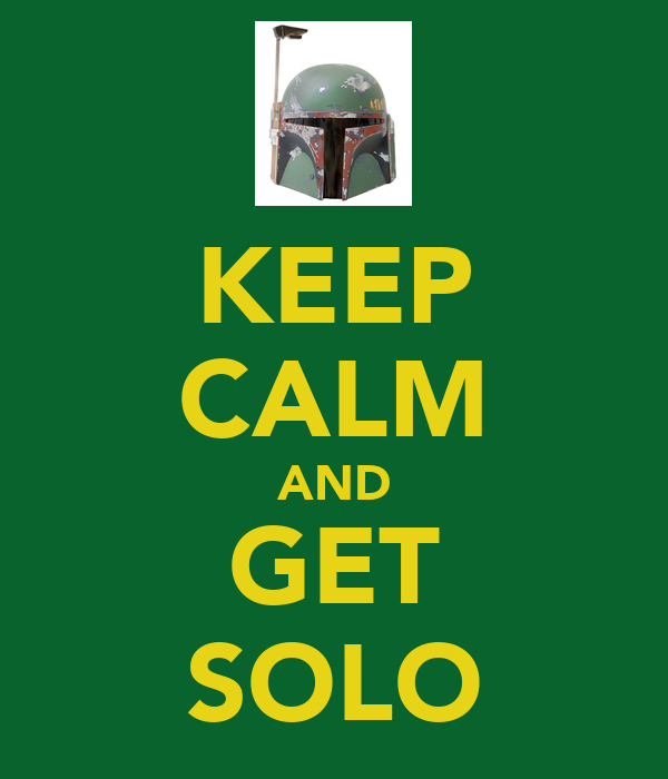 KEEP CALM AND GET SOLO