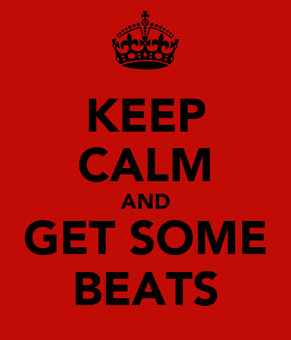 KEEP CALM AND GET SOME BEATS