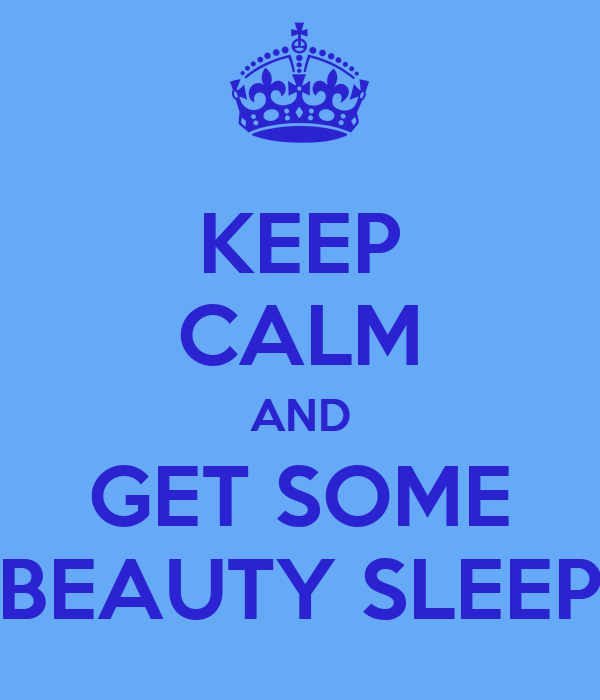 KEEP CALM AND GET SOME BEAUTY SLEEP