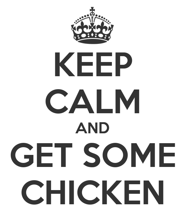 KEEP CALM AND GET SOME CHICKEN