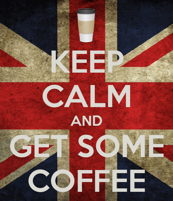 KEEP CALM AND GET SOME COFFEE