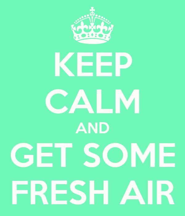 KEEP CALM AND GET SOME FRESH AIR