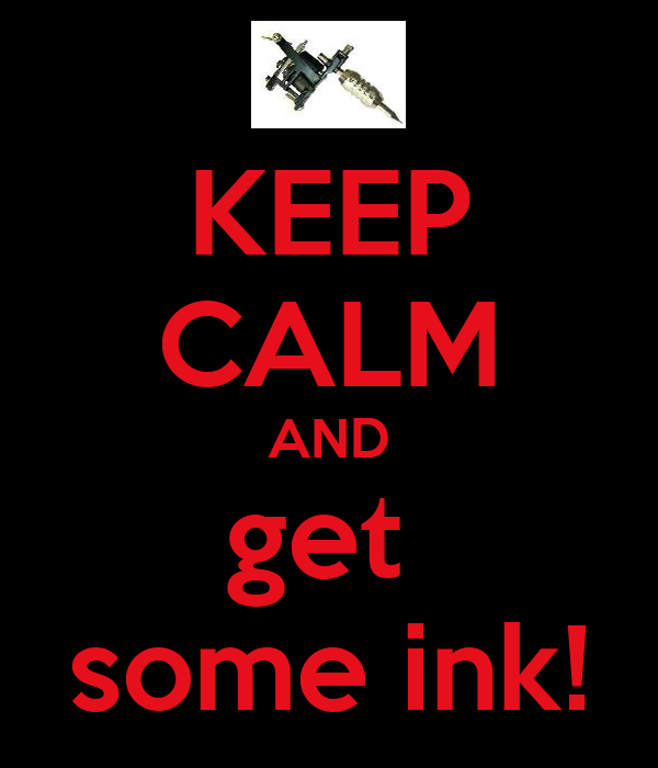 KEEP CALM AND get  some ink!