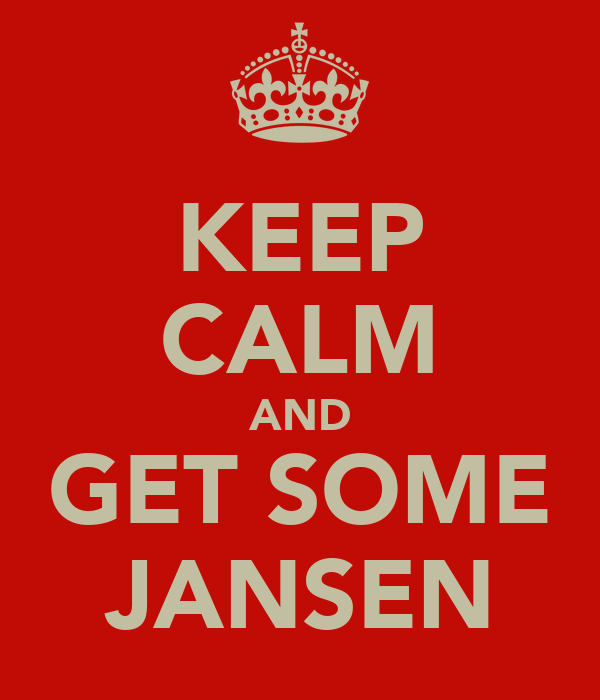 KEEP CALM AND GET SOME JANSEN