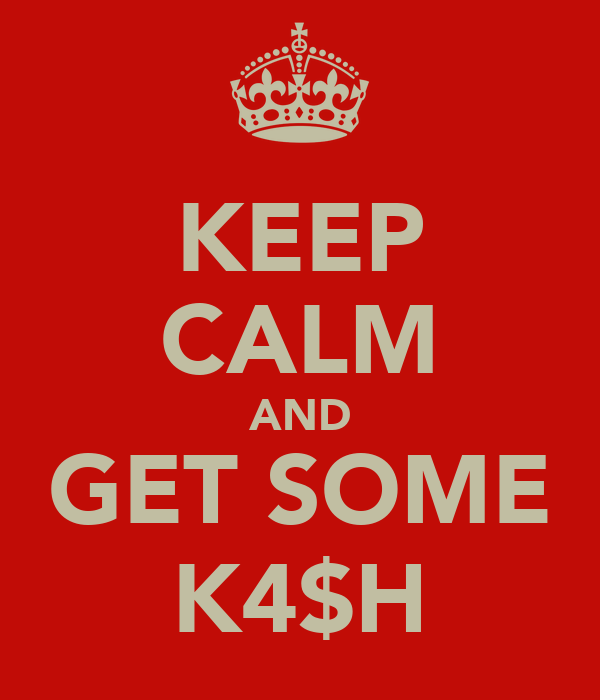 KEEP CALM AND GET SOME K4$H