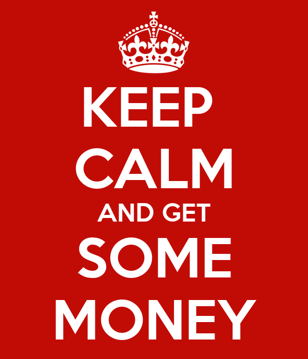 KEEP  CALM AND GET SOME MONEY