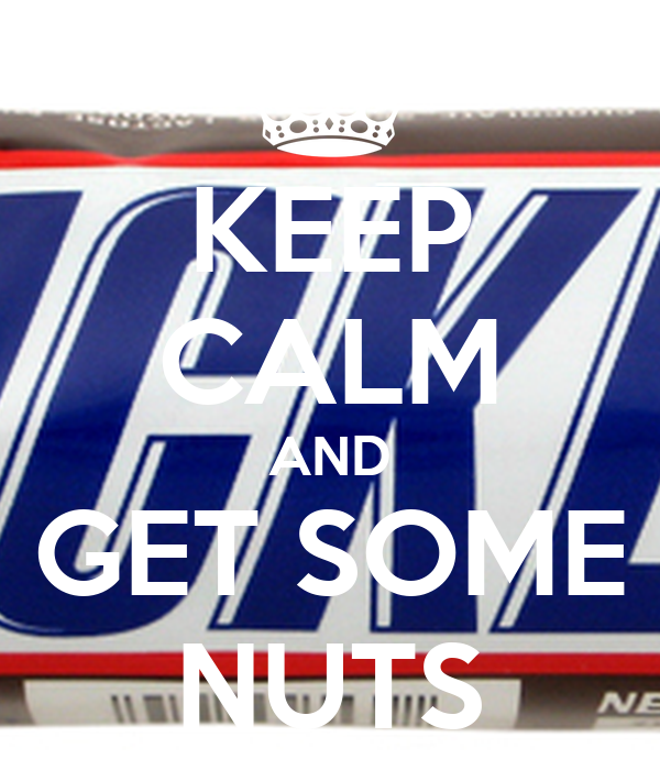 KEEP CALM AND GET SOME NUTS