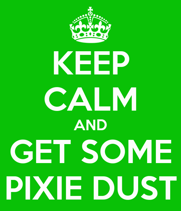 KEEP CALM AND GET SOME PIXIE DUST