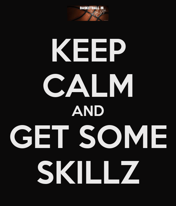 KEEP CALM AND GET SOME SKILLZ