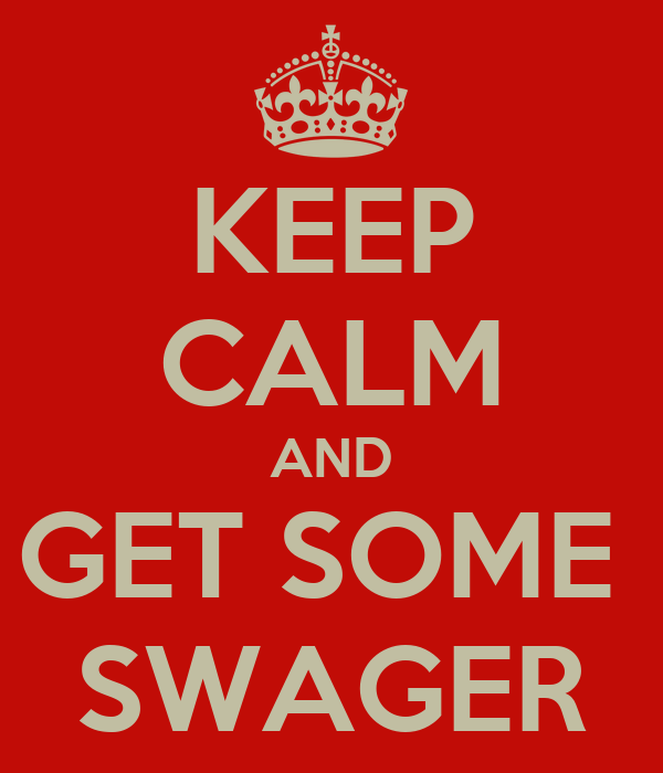 KEEP CALM AND GET SOME  SWAGER