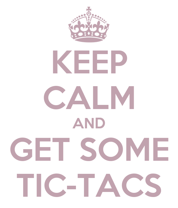 KEEP CALM AND GET SOME TIC-TACS